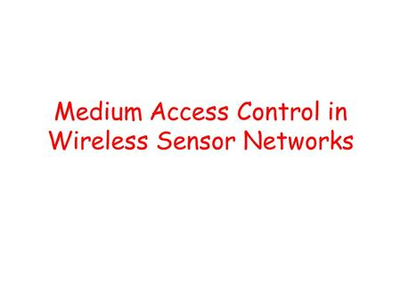 Medium Access Control in Wireless Sensor Networks.