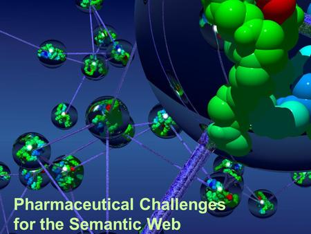 1 Pharmaceutical Challenges for the Semantic Web.