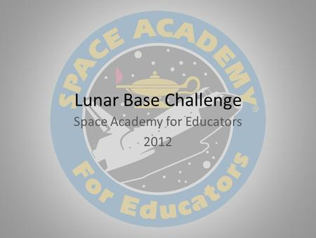 Lunar Base Challenge Space Academy for Educators 2012.