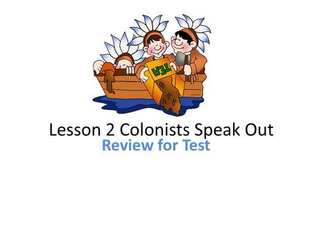 Lesson 2 Colonists Speak Out