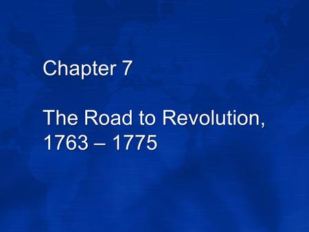 Chapter 7 The Road to Revolution, 1763 – 1775. The Deep Roots of Revolution Two ideas had taken root in the minds of the American colonists Republicanism.