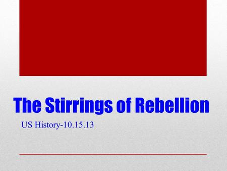 The Stirrings of Rebellion US History-10.15.13. Outline notes New method while reading Subheadings=main ideas Each subheading has bullet points outlining.
