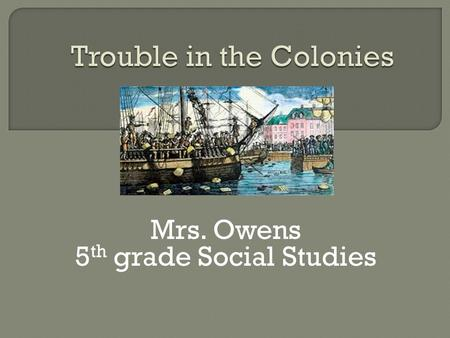 Mrs. Owens 5 th grade Social Studies.  Representation  Treason  Congress  Boycott  Repeal  Imperial policy  protest.