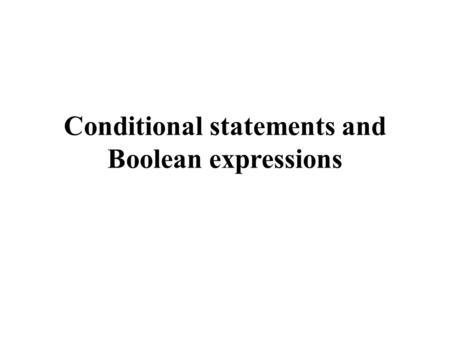 Conditional statements and Boolean expressions. The if-statement in Java (1) The if-statement is a conditional statement The statement is executed only.