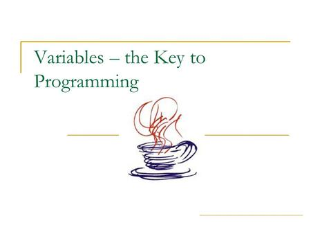 "Variables – the Key to Programming. ICS-3M1 - Mr. Martens - Variables Part 1 What is a Variable? A storage location that is given a ""name"" You can store."