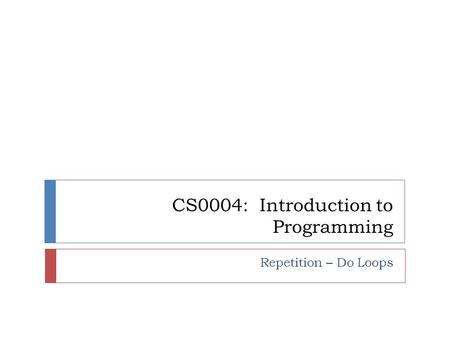 CS0004: Introduction to Programming Repetition – Do Loops.