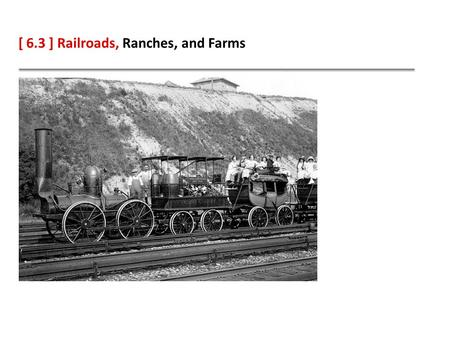 [ 6.3 ] Railroads, Ranches, and Farms