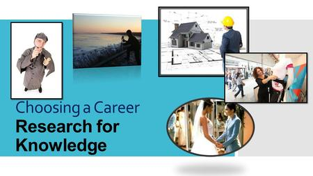 Choosing a Career Research for Knowledge. In this section of the test, you are asked to look at some reference materials and then use the materials to.