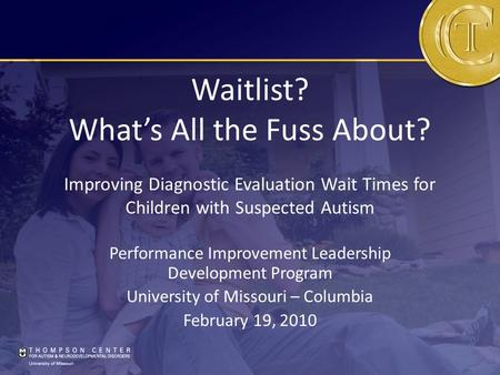 Waitlist? What's All the Fuss About? Improving Diagnostic Evaluation Wait Times for Children with Suspected Autism Performance Improvement Leadership Development.