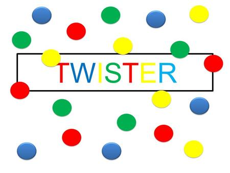 TWISTERTWISTER. TWISTERTWISTER Directions: 1)Each student picks a circle with a color (red, blue, green, yellow) from a bag. 2)The teacher spins the spinner.