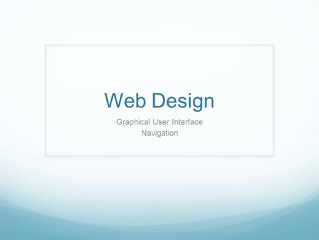 Web Design Graphical User Interface Navigation. Website Prototyping Plan your website Take time to plan the goal And outcome for your site Based on target.