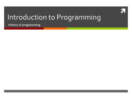  Introduction to Programming History of programming.