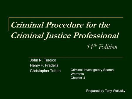 Criminal Procedure for the Criminal Justice Professional 11 th Edition John N. Ferdico Henry F. Fradella Christopher Totten Prepared by Tony Wolusky Criminal.