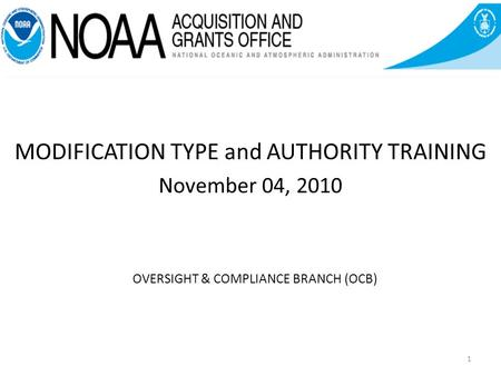OVERSIGHT & COMPLIANCE BRANCH (OCB) MODIFICATION TYPE and AUTHORITY TRAINING November 04, 2010 1.
