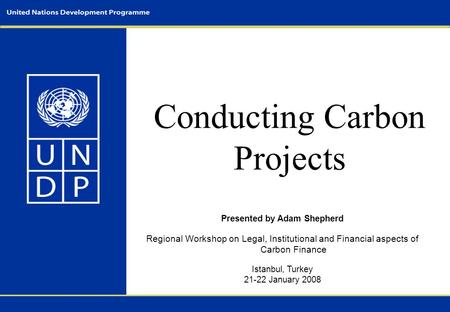 Conducting Carbon Projects Presented by Adam Shepherd Regional Workshop on Legal, Institutional and Financial aspects of Carbon Finance Istanbul, Turkey.