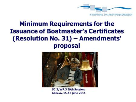 Minimum Requirements for the Issuance of Boatmaster's Certificates (Resolution No. 31) – Amendments' proposal SC.3/WP.3 39th Session, Geneva, 15-17 june.