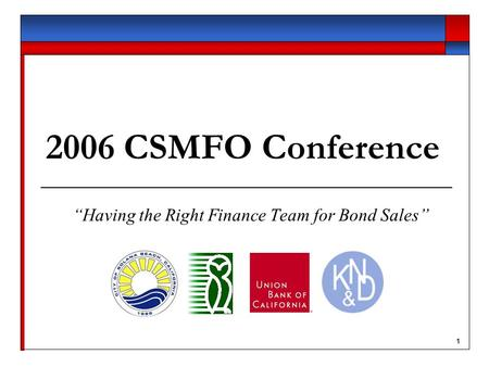 "1 2006 CSMFO Conference ""Having the Right Finance Team for Bond Sales"""