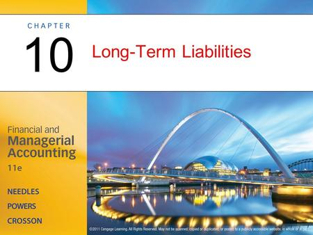 Long-Term Liabilities 10. Management Issues Related to Issuing Long-Term Debt OBJECTIVE 1: Identify the management issues related to long-term debt.