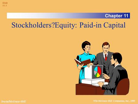?The McGraw-Hill Companies, Inc., 1999 Slide 11-1 Irwin/McGraw-Hill Chapter 11 Stockholders?Equity: Paid-in Capital.