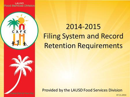 2014-2015 Filing System and Record Retention Requirements Provided by the LAUSD Food Services Division 07.11.2014.