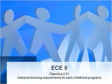 ECE II Objective 2.01 Interpret licensing requirements for early childhood programs.