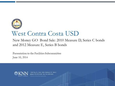 West Contra Costa USD New Money GO Bond Sale: 2010 Measure D, Series C bonds and 2012 Measure E, Series B bonds Presentation to the Facilities Subcommittee.