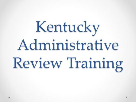 Kentucky Administrative Review Training. Reinvention Goals The Healthy, Hunger-Free Kids Act of 2010 calls for a more effective and efficient review process: