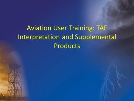 Aviation User Training: TAF Interpretation and Supplemental Products.