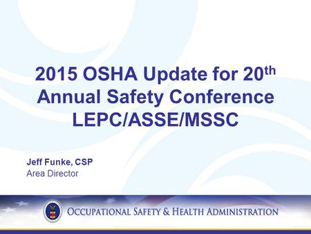 2015 OSHA Update for 20th Annual Safety Conference LEPC/ASSE/MSSC