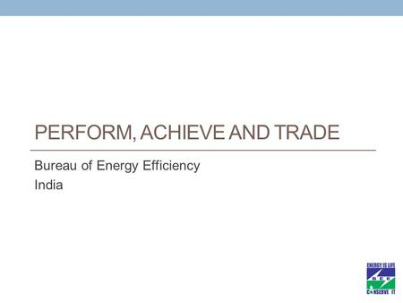PERFORM, ACHIEVE AND TRADE Bureau of Energy Efficiency India.