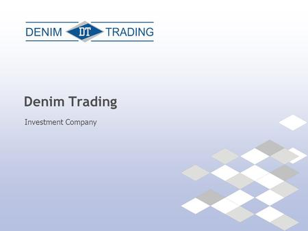 Denim Trading Investment Company. +375 17 210-00-38 || www.denim.by ABOUT US Investment Company Denim Trading has been operating in the securities market.