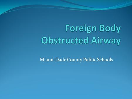 Miami-Dade County Public Schools. Foreign Body Airway Obstruction A choking person's airway may be completely or partially blocked. A complete blockage.