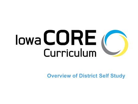 Overview of District Self Study. Objectives To understand specific aspects of the District Self Study: A.Purpose and use B.Recommended Practices C.Content:
