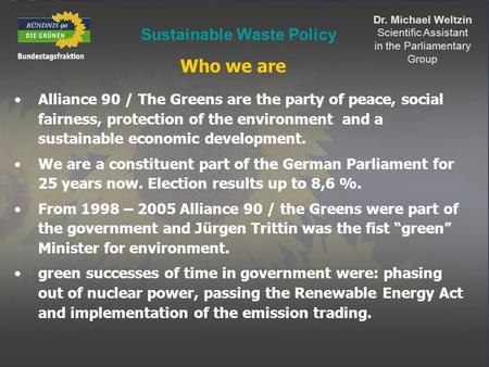 Sustainable Waste Policy Dr. Michael Weltzin Scientific Assistant in the Parliamentary Group Alliance 90 / The Greens are the party of peace, social fairness,