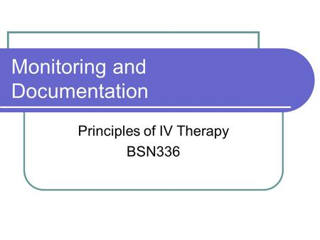 Monitoring and Documentation Principles of IV Therapy BSN336.