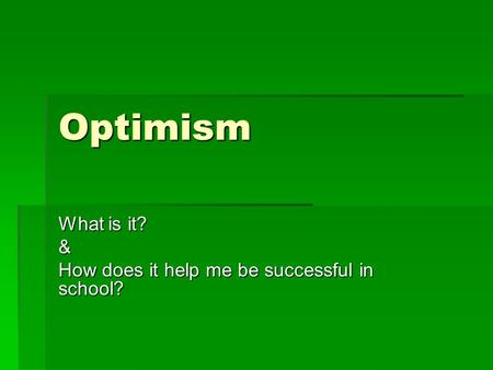 Optimism What is it? & How does it help me be successful in school?