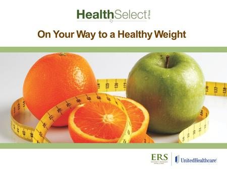 On Your Way to a Healthy Weight. Lose and Win Session 1 Objectives Understand the benefits of weight loss. Determine a healthy weight range. Understand.