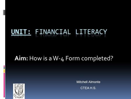 Aim: How is a W-4 Form completed? Mitchell Almonte CTEA H.S.