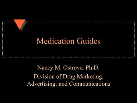 Medication Guides Nancy M. Ostrove, Ph.D. Division of Drug Marketing, Advertising, and Communications.