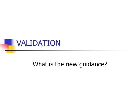 VALIDATION What is the new guidance?. What is a Compliance Policy Guide? Explain FDA policy on regulatory issues CGMP regulations and application commitments.