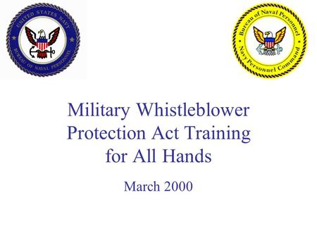 Military Whistleblower Protection Act Training for All Hands March 2000.