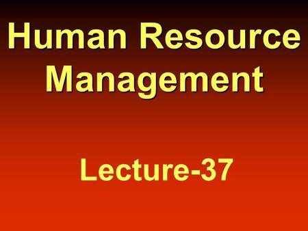 Human Resource Management Lecture-37. Summary of Lecture-36.