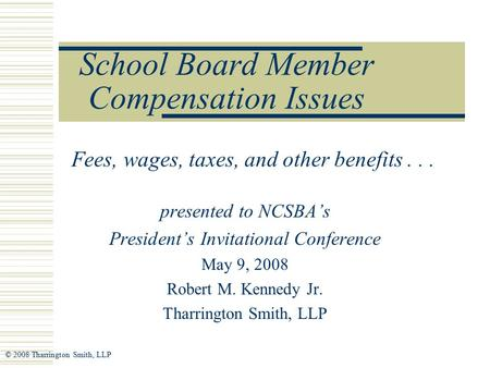 School Board Member Compensation Issues Fees, wages, taxes, and other benefits... presented to NCSBA's President's Invitational Conference May 9, 2008.
