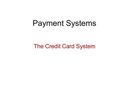 Payment Systems The Credit Card System. Basic Concepts.