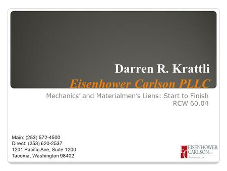 Darren R. Krattli Eisenhower Carlson PLLC Mechanics' and Materialmen's Liens: Start to Finish RCW 60.04 Main: (253) 572-4500 Direct: (253) 620-2537 1201.