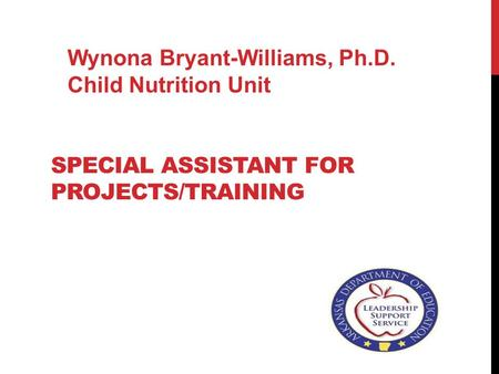 SPECIAL ASSISTANT FOR PROJECTS/TRAINING Wynona Bryant-Williams, Ph.D. Child Nutrition Unit.