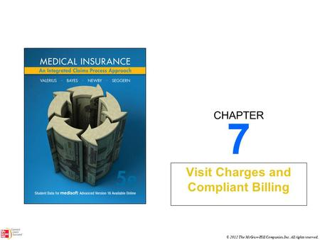 CHAPTER © 2012 The McGraw-Hill Companies, Inc. All rights reserved. 7 Visit Charges and Compliant Billing.