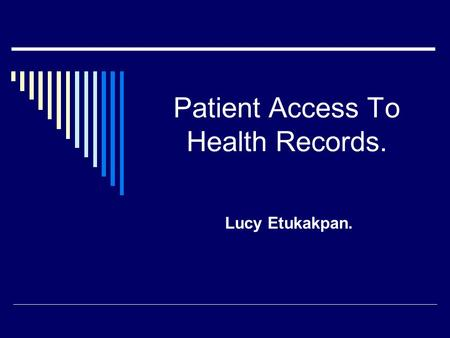 Patient Access To Health Records. Lucy Etukakpan..