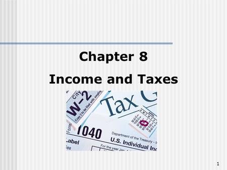 Chapter 8 Income and Taxes.