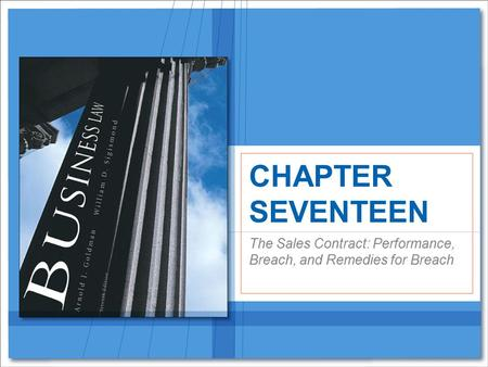 The Sales Contract: Performance, Breach, and Remedies for Breach CHAPTER SEVENTEEN.